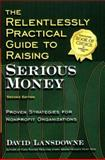 The Relentlessly Practical Guide to Raising Serious Money 9781889102191