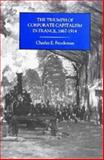 The Triumph of Corporate Capitalism in France, 1867-1914 9781878822222