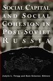 Social Capital and Social Cohesion in Post-Soviet Russia 9780765612243