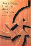 How to Meet, Think and Work to Consensus 9780893842253