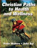 Christian Paths to Health and Wellness 9780736062275