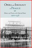 Opera and Ideology in Prague 9781580462280