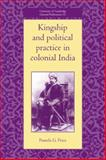 Kingship and Political Practice in Colonial India 9780521052290