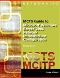 MCTS Guide to Microsoft Windows Server 2008 Network Infrastructure Configuration, Exam #70-642 1st Edition
