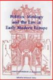 Politics, Ideology and the Law in Early Modern Europe 9781878822390