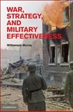 War, Strategy, and Military Effectiveness 9781107002425