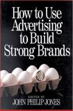 How to Use Advertising to Build Strong Brands 9780761912439