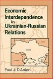 Economic Interdependence in Ukrainian-Russian Relations 9780791442456