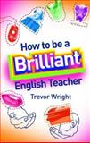 How to Be a Brilliant English Teacher 9780415332460