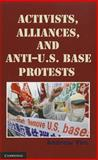 Activists, Alliances, and Anti-U. S. Base Protests 9781107002470