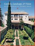 Gardens, Landscape, and Vision in the Palaces of Islamic Spain 9780271022475