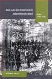 Race, State, and Armed Forces in Independence-Era Brazil 9780804742481