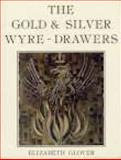 The Gold and Silver Wyre-Drawers 9780850332483