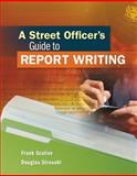 A Street Officer's Guide to Report Writing 1st Edition