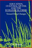 Education, Cultural Myths, and the Ecological Crisis 9780791412565