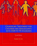 Counseling Treatment for Children and Adolescents with DSM-IV-TR Disorders 9780132302623