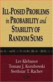 Ill-Posed Problems in Probability and Stability of Random Sums 9781600212628