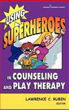 Using Superheroes in Counseling and Play Therapy 1st Edition