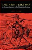 The Thirty Years' War and German Memory in the Nineteenth Century 9780803232693
