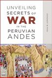 Unveiling Secrets of War in the Peruvian Andes 9780226302713