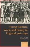 Young Women, Work, and Family in England 1918-1950 9780199282753