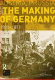 Austria, Prussia and the Making of Germany 9781408272763
