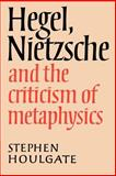 Hegel, Nietzsche and the Criticism of Metaphysics 9780521892797