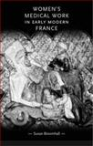 Women's Medical Work in Early Modern France 9780719062865