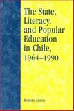 The State, Literacy, and Popular Education in Chile, 1964-1990 9780739102886