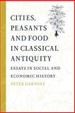 Cities, Peasants and Food in Classical Antiquity 9780521892902