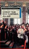 Germany from Reich to Republic, 1871-1918 9780312232924