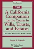 A California Companion for the Course in Wills, Trusts, and Estates, 2008 Case and Statutory Supplement 9780735572942