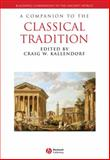 A Companion to the Classical Tradition 9781405122948