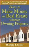 How to Make Money in Real Estate Without Owning Property 9780071432955