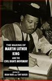 The Making of Martin Luther King and the Civil Rights Movement 9780814792957