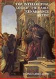 The Intellectual Life of the Early Renaissance Artist 9780300083040