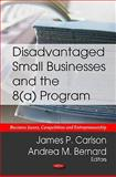 Disadvantaged Small Businesses and the 8(A) Program 9781612093093