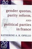Gender Quotas, Parity Reforms, and Political Parties in France 9780739113103