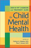 DSM-IV-TR® Casebook and Treatment Guide for Child Mental Health 9781585623105