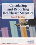 Calculating and Reporting Healthcare Statistics, 4th Ed