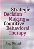 Strategic Decision Making in Cognitive Behavioral Therapy 1st Edition