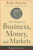The Origins of Business, Money, and Markets 9780231153263