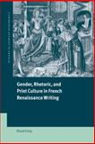 Gender, Rhetoric, and Print Culture in French Renaissance Writing 9780521773270