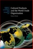 Cultural Products and the World Trade Organization 9780521873277