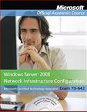 Windows Server 2008 Network Infrastructure Configuration (70-642) 9780470133279