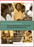 Tools for Planning and Developing Human Resources for HIV/AIDS and Other Health Services 9780913723296