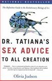 Dr. Tatiana's Sex Advice to All Creation 1st Edition
