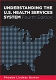 Understanding the U. S. Health Services System 4th Edition