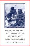Medicine, Society, and Faith in the Ancient and Medieval Worlds 9780801863547