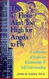 The 7th Floor Ain't Too High for Angels to Fly 9781558743564